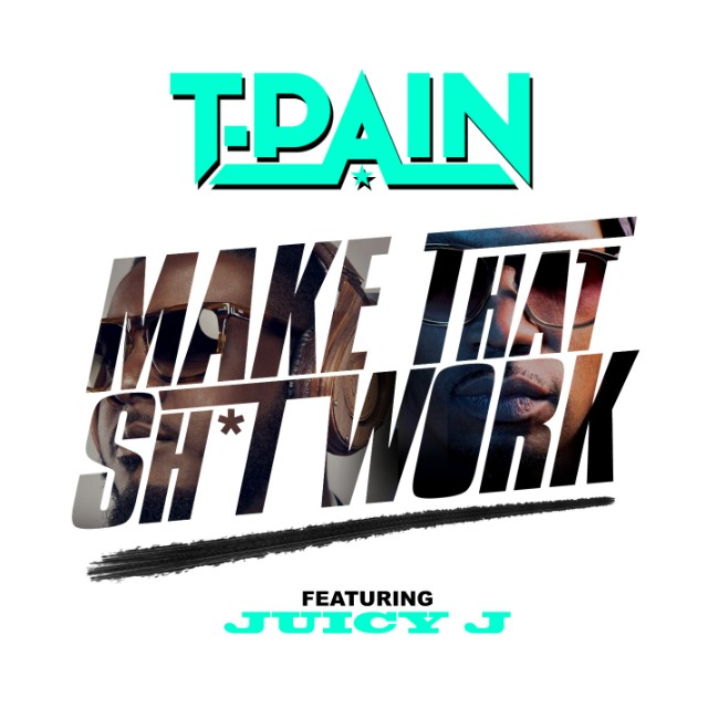 "T-Pain - ""Make That Shit Work"" (Feat. Juicy J) (Stereogum Premiere)"