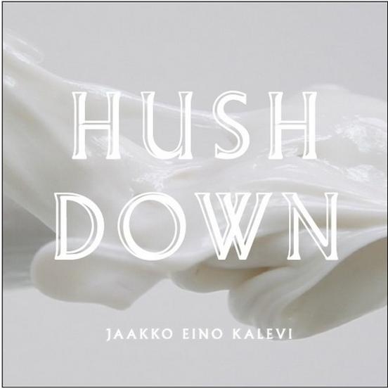 Hush Down Jaakko Eino Kalevi