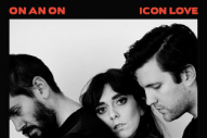 "ON AN ON – ""Icon Love"""