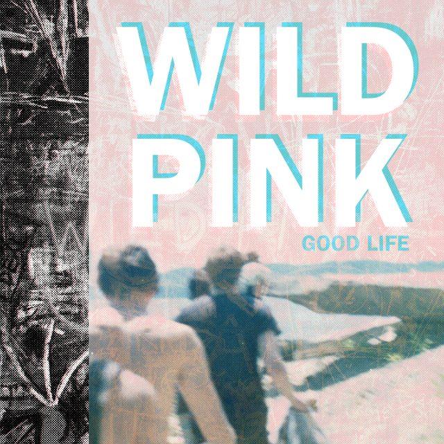 Stream Wild Pink Good Life EP (Stereogum Premiere)