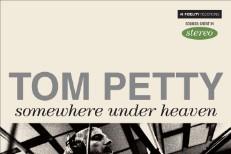 "Tom Petty – ""Somewhere Under Heaven"""