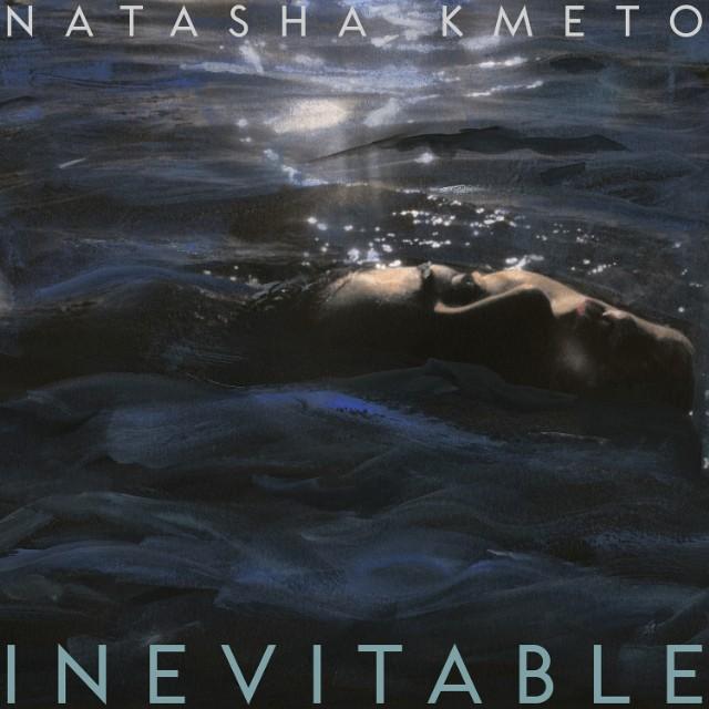 Natasha Kmeto Inevitable Come And Stay