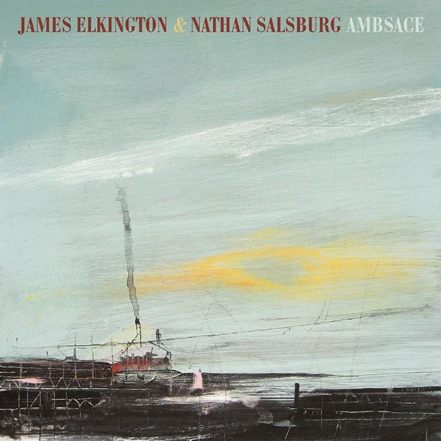 """James Elkington & Nathan Salsburg """"Great Big God Of Hands"""""""