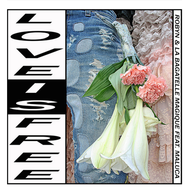 Robyn and La Bagatelle Magique - Love Is Free