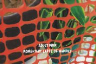 Stream Adult Mom <em>Momentary Lapse Of Happily</em>