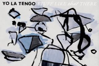 Stream Yo La Tengo <em>Stuff Like That There</em>