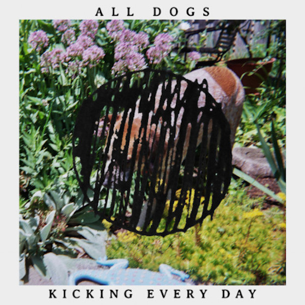 Album Of The Week: All Dogs <em>Kicking Every Day</em>