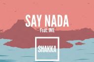 "Shakka – ""Say Nada"" (Feat. JME)"