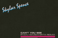 "Skylar Spence – ""Can't You See (Ryan Hemsworth Remix)"""