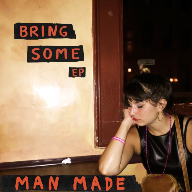 Man Made - Bring Some
