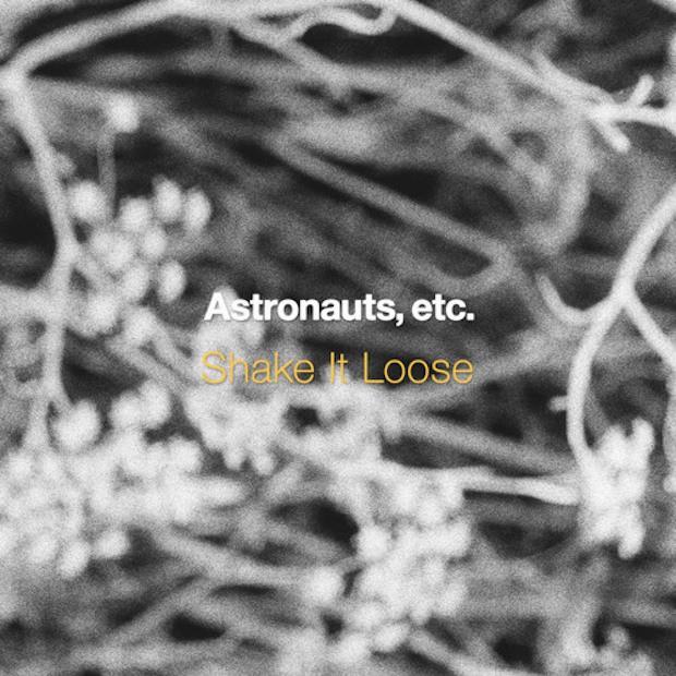 "Astronauts, etc. - ""Shake It Loose"""