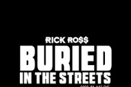 """Rick Ross – """"Buried In The Streets"""""""