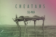 "Cheatahs – ""Su-pra"""
