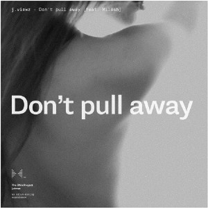 "j.viewz & Milosh - ""Don't Pull Away"""