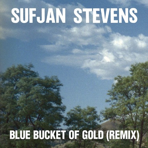 "Sufjan Stevens - ""Blue Bucket Of Gold (Remix)"""