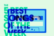 The 5 Best Songs Of The Week