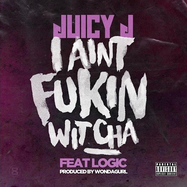 Juicy J - I Aint Fuckin Witcha