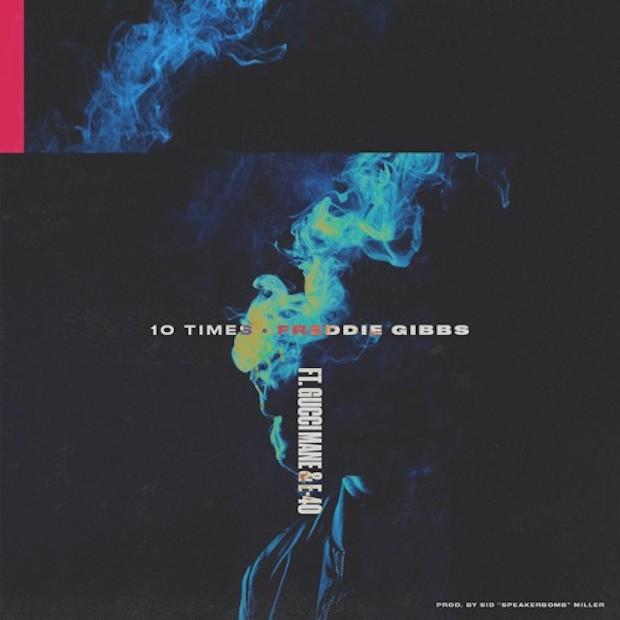 """Freddie Gibbs - """"10 Times"""" (Feat. Gucci Mane & E-40)"""