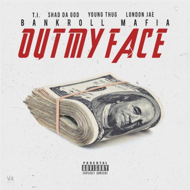 """Bankroll Mafia (T.I. & Young Thug) - """"Out My Face"""" (Feat. Shad Da God & London Jae)"""