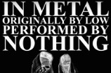 "Nothing – ""In Metal"" (Low Cover)"