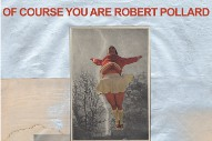 "Robert Pollard – ""My Daughter Yes She Knows"" (Stereogum Premiere)"