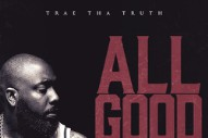 "Trae Tha Truth – ""All Good"" (Feat. T.I., Rick Ross, & Audio Push)"