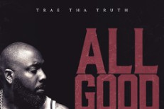 Trae Tha Truth All Good