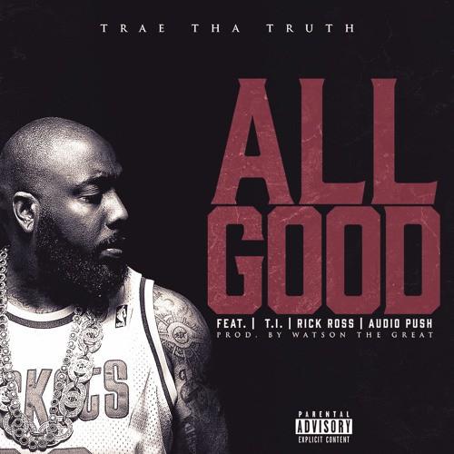 Trae Tha Truth All Good