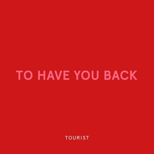 "Tourist - ""To Have You Back"""
