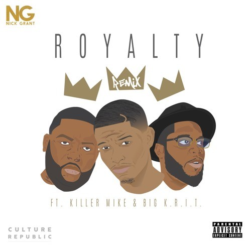 "Nick Grant - ""Royalty (Remix)"" (Feat. Killer Mike & Big K.R.I.T)"
