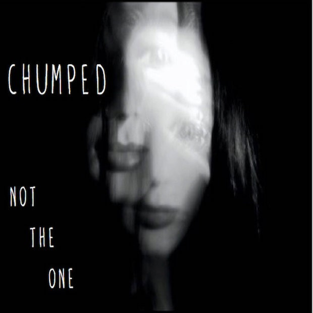 "Chumped - ""Not The One"""