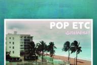 Stream POP ETC <em>Souvenir</em> (Stereogum Premiere)