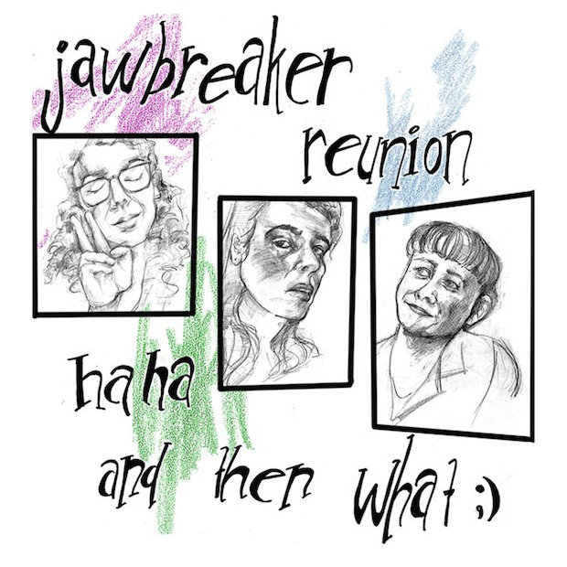 Stream Jawbreaker Reunion haha and then what ;) (Stereogum Premiere)