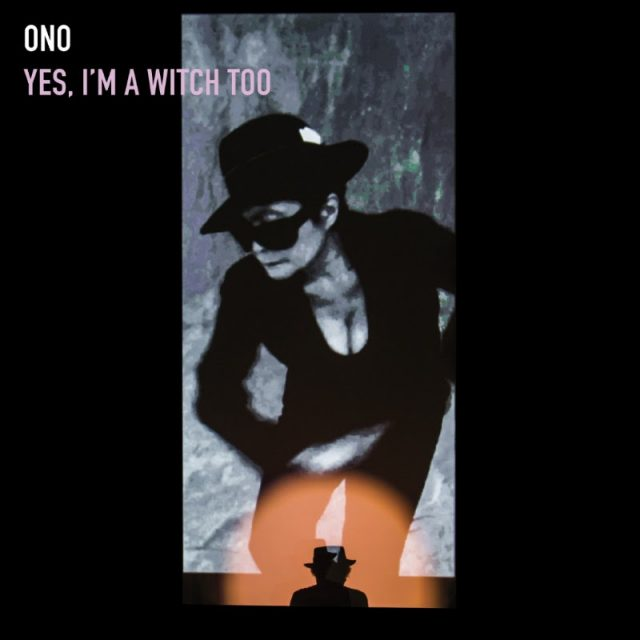 Stream Yoko Ono <em>Yes I'm A Witch Too</em>