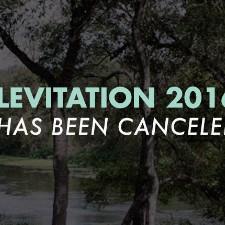 Levitation Fest Cancelled