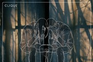 "Clique – ""Boundaries"" (Stereogum Premiere)"