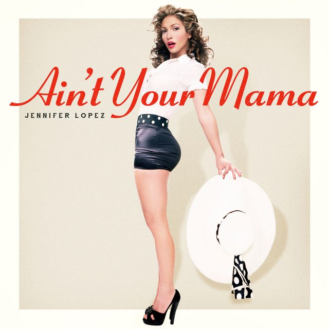 J. Lo - Ain't Your Mama