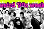 It's Weird '90s Week