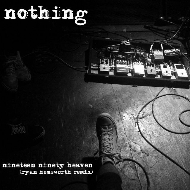 Nothing - Nineteen Ninety Heaven Ryan Hemsworth Remix