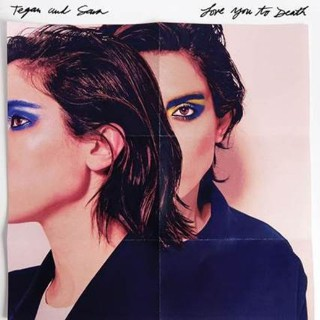 Tegan And Sara — Love You To Death