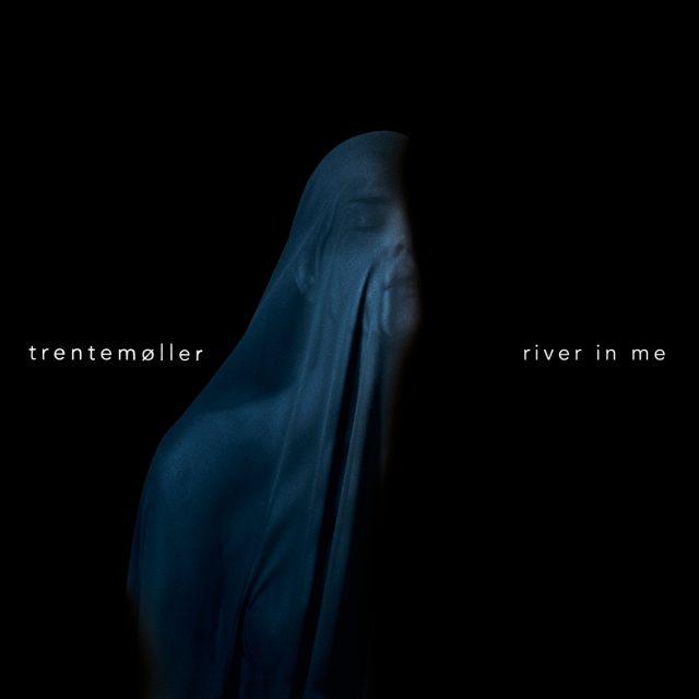 Trentemoller - River In Me