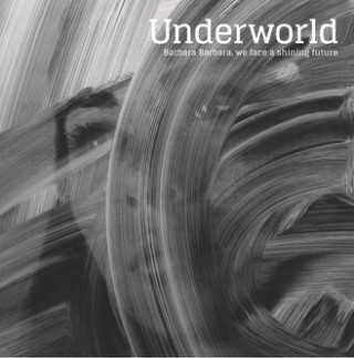 Underworld — Barbara Barbara, we face a shining future