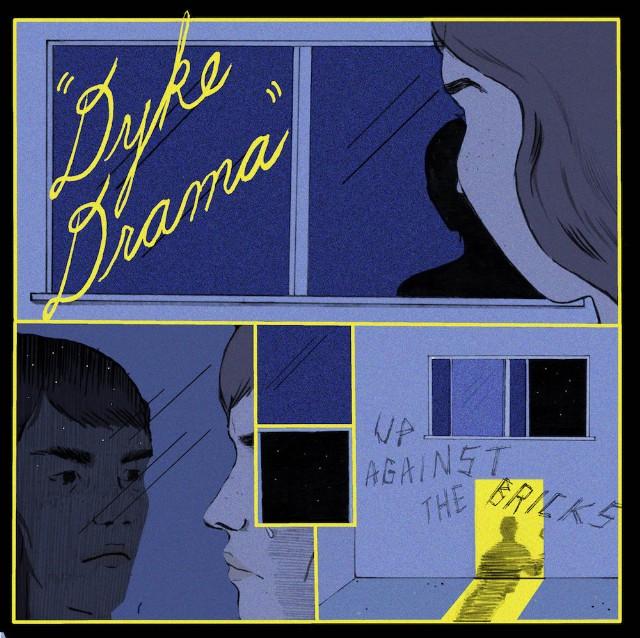 Dyke Drama - Up Against The Bricks