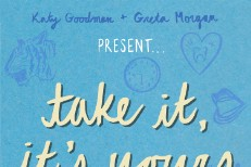 KATY GOODMAN + GRETA MORGAN | TAKE IT, IT'S YOURS