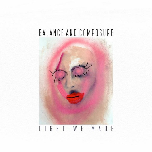 Balance And Composure - Light We Made