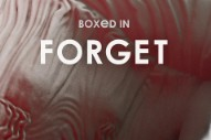 "Boxed In – ""Forget"""
