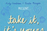 Stream Katy Goodman &#038; Greta Morgan <em>Take It, It&#8217;s Yours</em>