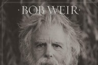 "Bob Weir – ""Only A River"" (Feat. Members Of The National)"