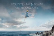"Florence + The Machine – ""Wish That You Were Here"""