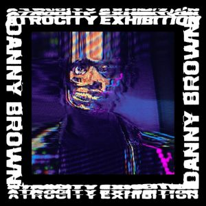 Danny Brown - <em>Atrocity Exhibition</em>